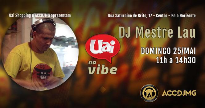 DJ Mestre Lau no UAI na VIBE em 25 de maio de 2014 - 665x350